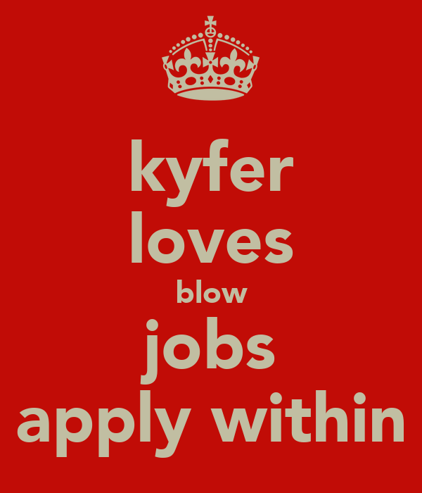 kyfer loves blow jobs apply within