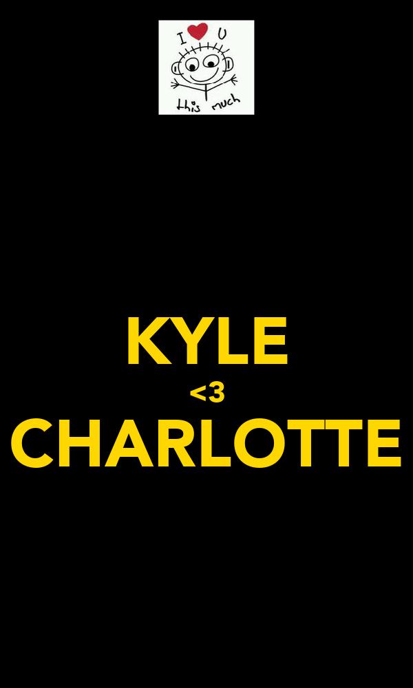 KYLE <3 CHARLOTTE