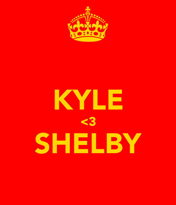 KYLE <3 SHELBY