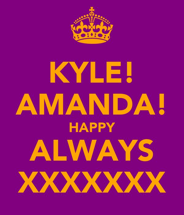 KYLE! AMANDA! HAPPY ALWAYS XXXXXXX