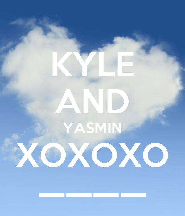 KYLE AND YASMIN XOXOXO ————