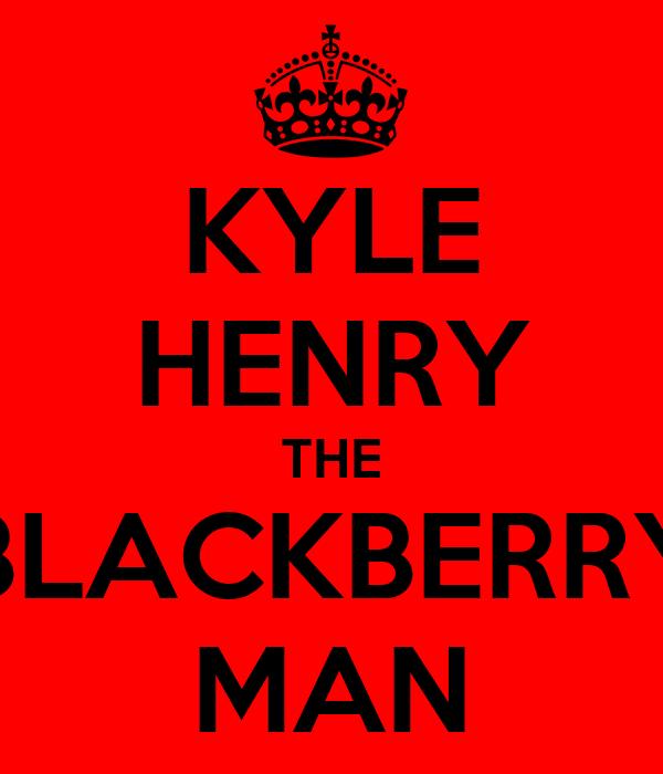 KYLE HENRY THE BLACKBERRY MAN