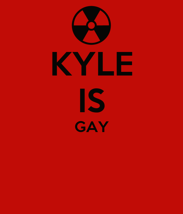 KYLE IS GAY