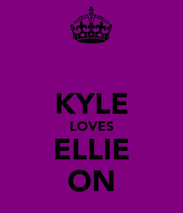KYLE LOVES ELLIE ON