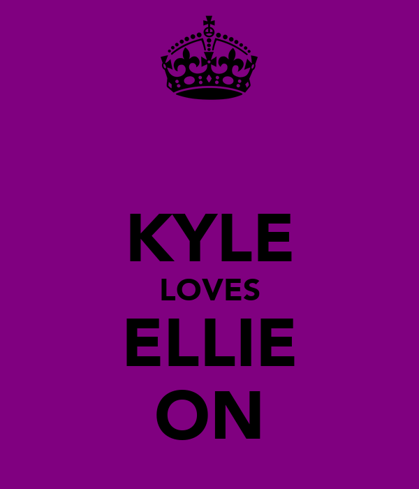 KYLE LOVES ELLIE ON