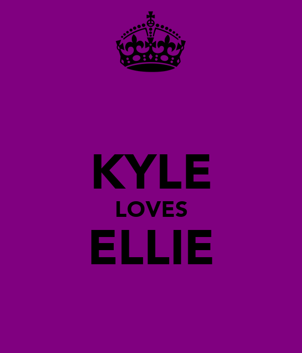 KYLE LOVES ELLIE