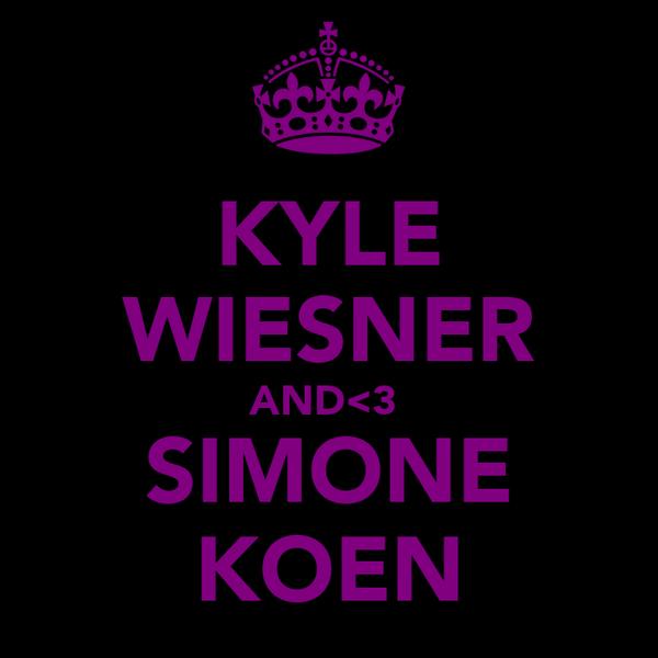 KYLE WIESNER AND<3  SIMONE KOEN