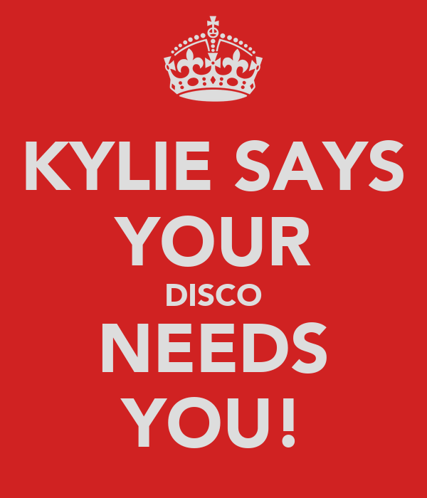 KYLIE SAYS YOUR DISCO NEEDS YOU!