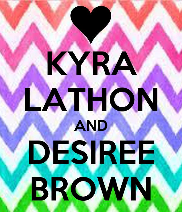 KYRA LATHON AND DESIREE BROWN