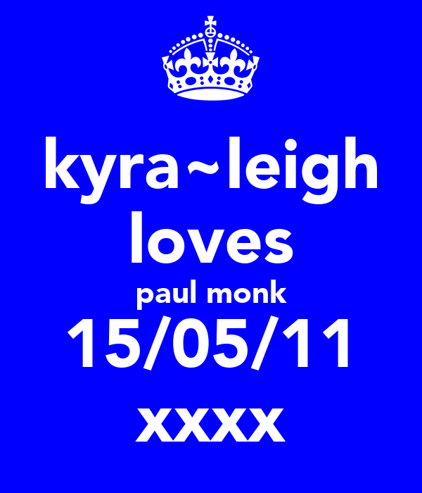 kyra~leigh loves paul monk 15/05/11 xxxx