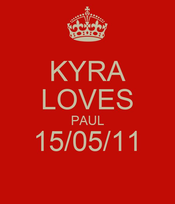 KYRA LOVES PAUL 15/05/11