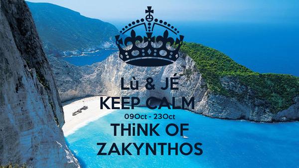 Lù & JÉ KEEP CALM  09Oct - 23Oct THiNK OF ZAKYNTHOS