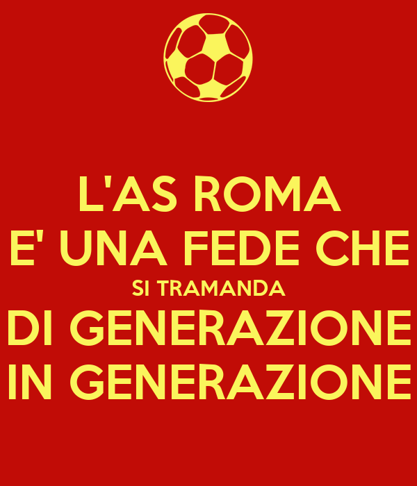 L'AS ROMA E' UNA FEDE CHE SI TRAMANDA DI GENERAZIONE IN GENERAZIONE