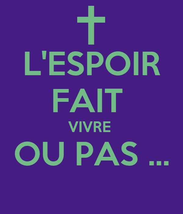 L'ESPOIR FAIT  VIVRE  OU PAS ...