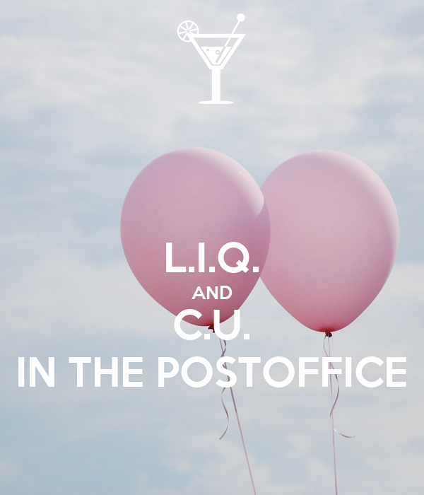L.I.Q. AND C.U. IN THE POSTOFFICE