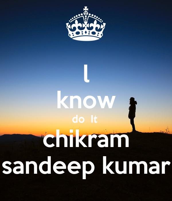 l know do  It  chikram sandeep kumar