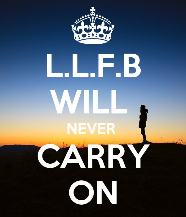 L.L.F.B WILL  NEVER  CARRY ON