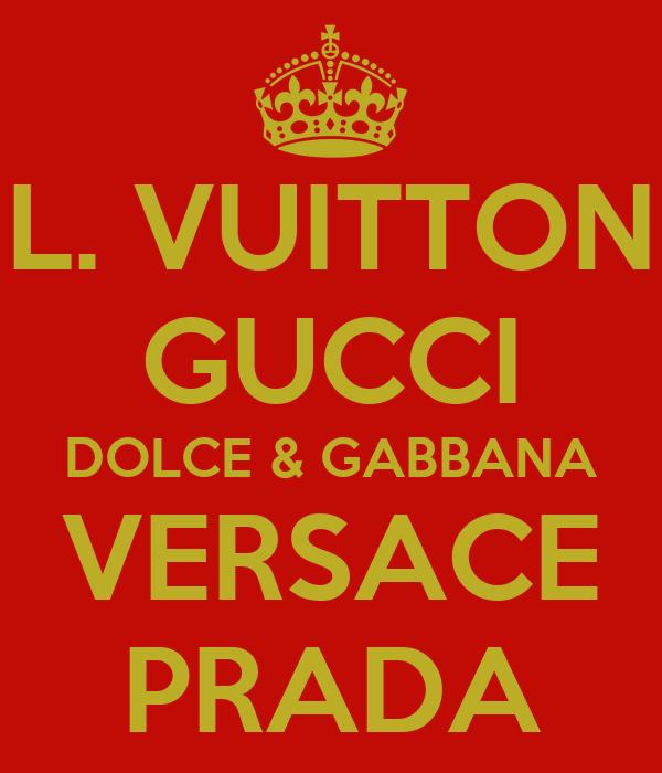 L. VUITTON GUCCI DOLCE & GABBANA VERSACE PRADA