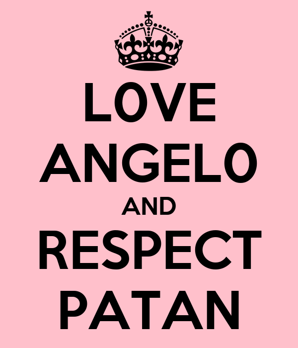 L0VE ANGEL0 AND RESPECT PATAN