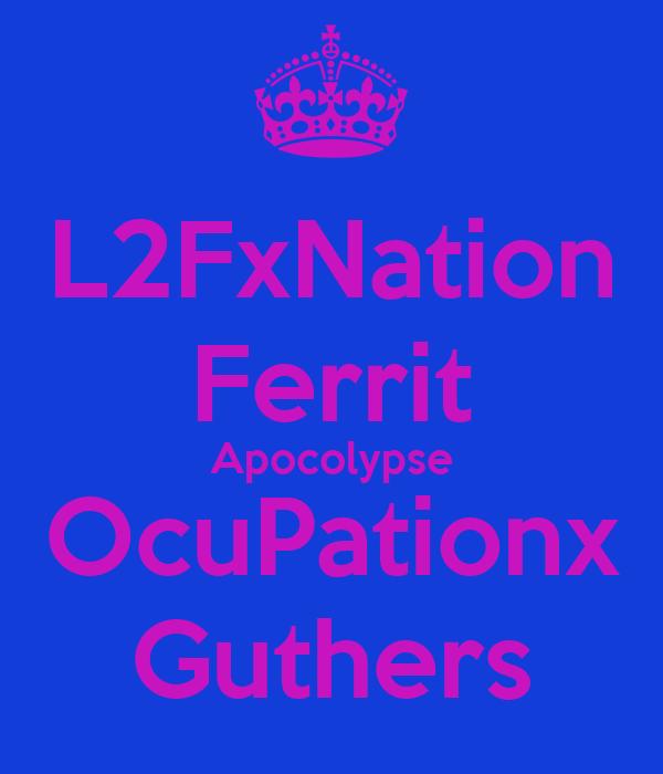 L2FxNation Ferrit Apocolypse OcuPationx Guthers