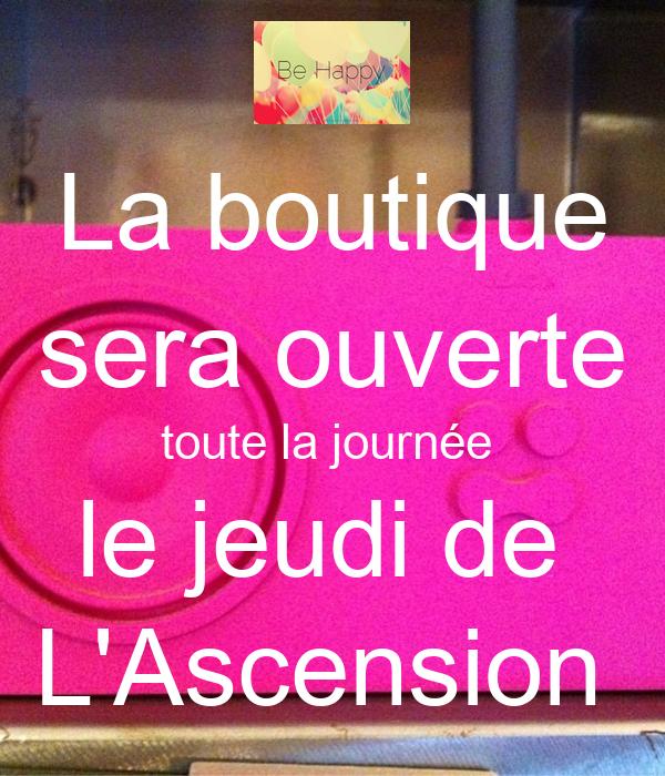 La boutique sera ouverte toute la journée  le jeudi de  L'Ascension