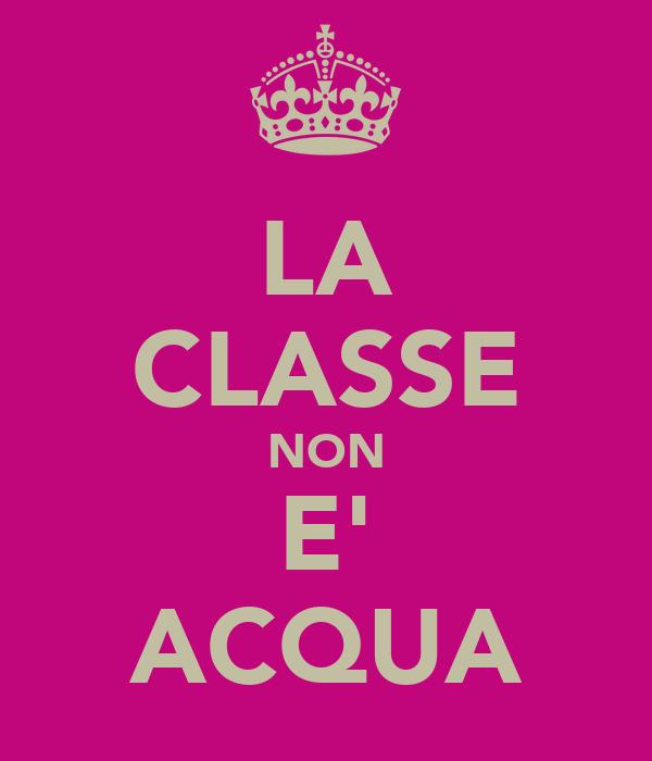 LA CLASSE NON E' ACQUA