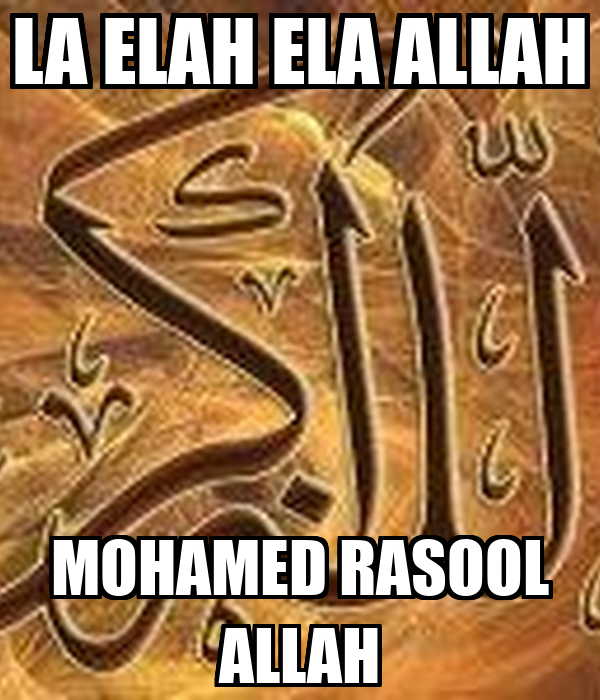 LA ELAH ELA ALLAH MOHAMED RASOOL ALLAH