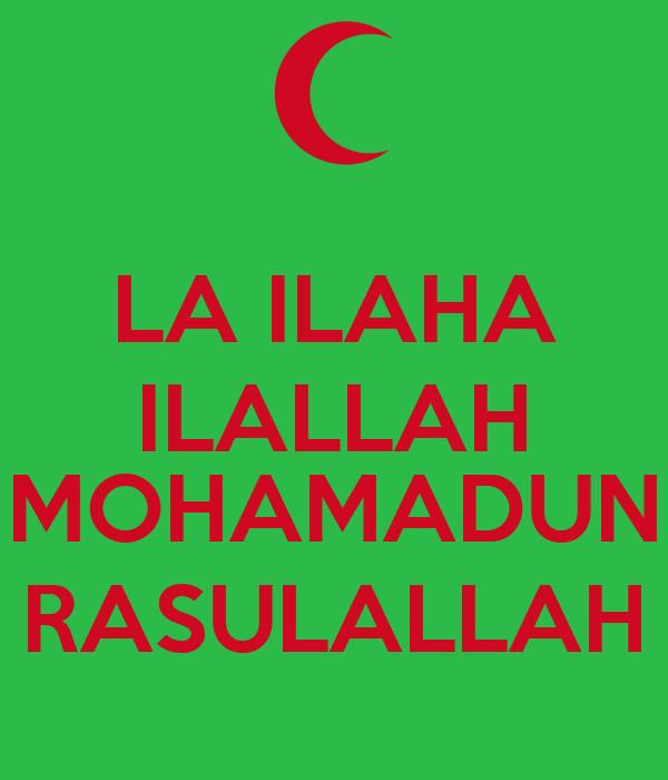 LA ILAHA ILALLAH  MOHAMADUN RASULALLAH