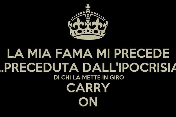 LA MIA FAMA MI PRECEDE ...PRECEDUTA DALL'IPOCRISIA  DI CHI LA METTE IN GIRO CARRY ON