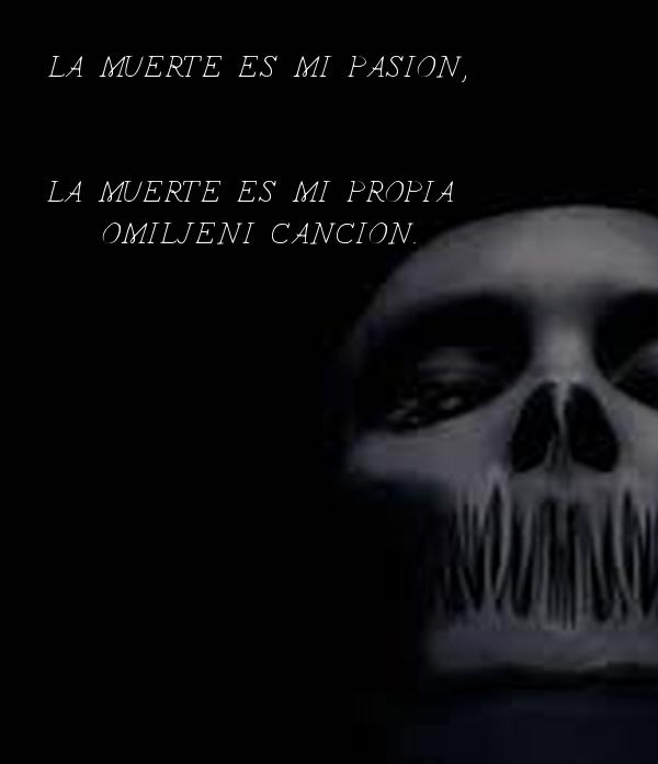 LA MUERTE ES MI PASION,   LA MUERTE ES MI PROPIA  OMILJENI CANCION.