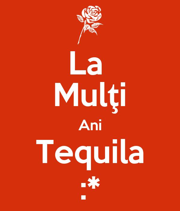La  Mulţi Ani Tequila :*