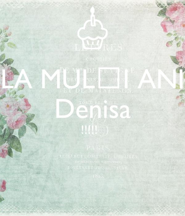 LA MULȚI ANI Denisa !!!!!