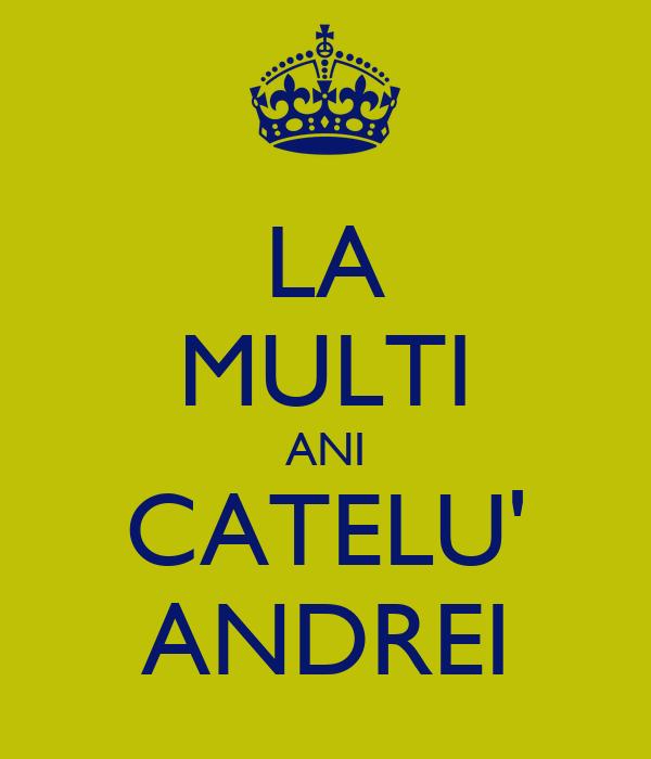 LA MULTI ANI CATELU' ANDREI