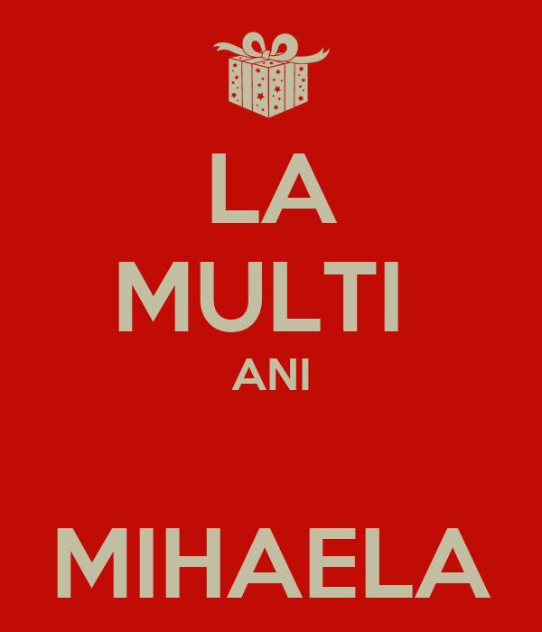 LA MULTI  ANI  MIHAELA