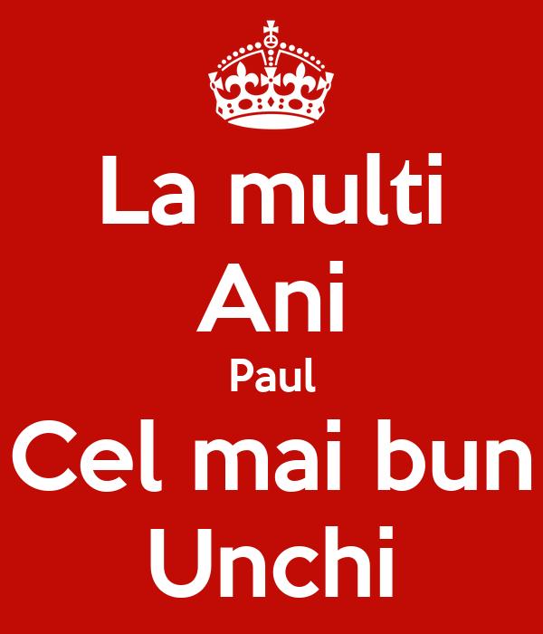 La multi Ani Paul Cel mai bun Unchi
