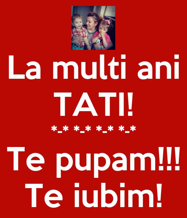 La multi ani TATI! *-* *-* *-* *-* Te pupam!!! Te iubim!