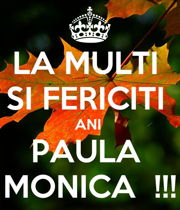 LA MULTI  SI FERICITI  ANI  PAULA  MONICA  !!!