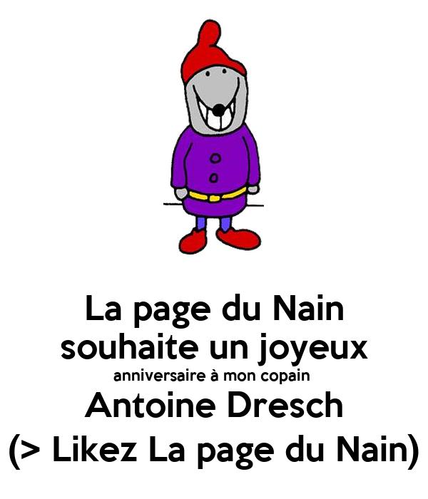 La page du Nain souhaite un joyeux anniversaire à mon copain  Antoine Dresch (> Likez La page du Nain)