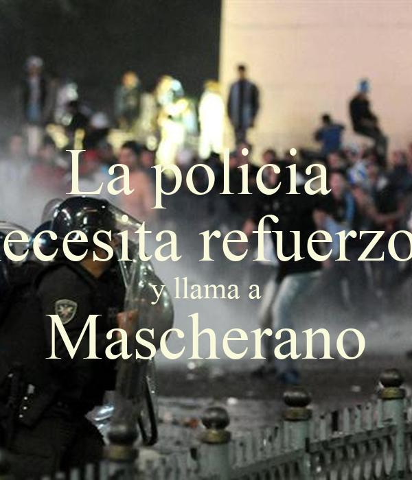 La policia  necesita refuerzos  y llama a  Mascherano