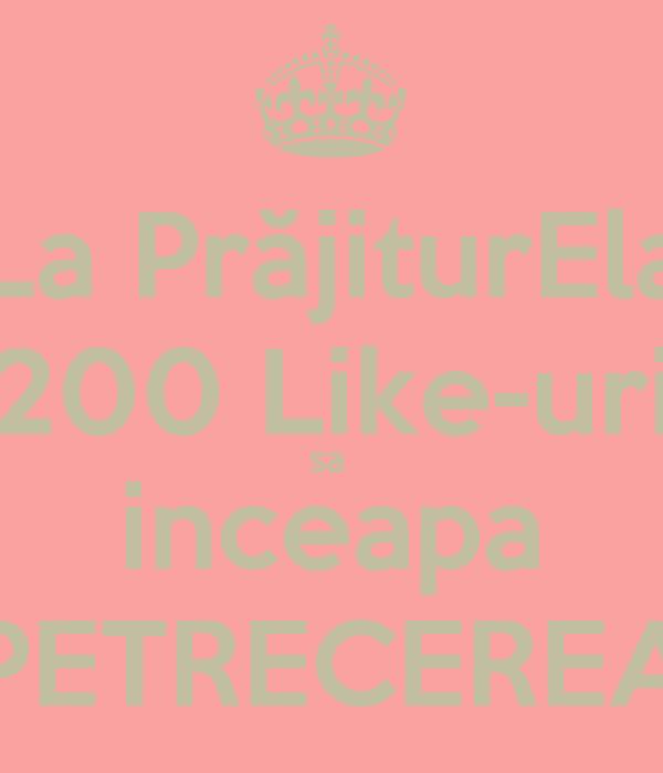 La PrăjiturEla 200 Like-uri sa  inceapa PETRECEREA
