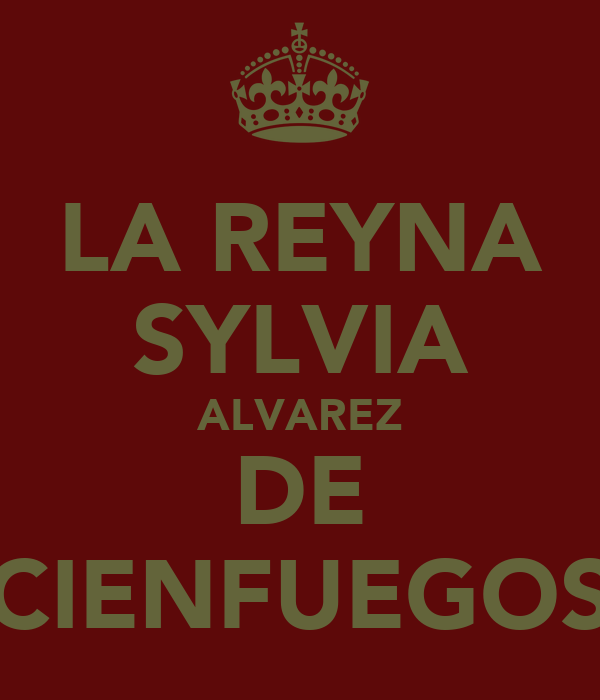 LA REYNA SYLVIA ALVAREZ DE CIENFUEGOS