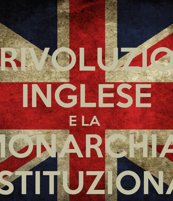 LA RIVOLUZIONE  INGLESE E LA  MONARCHIA  COSTITUZIONALE