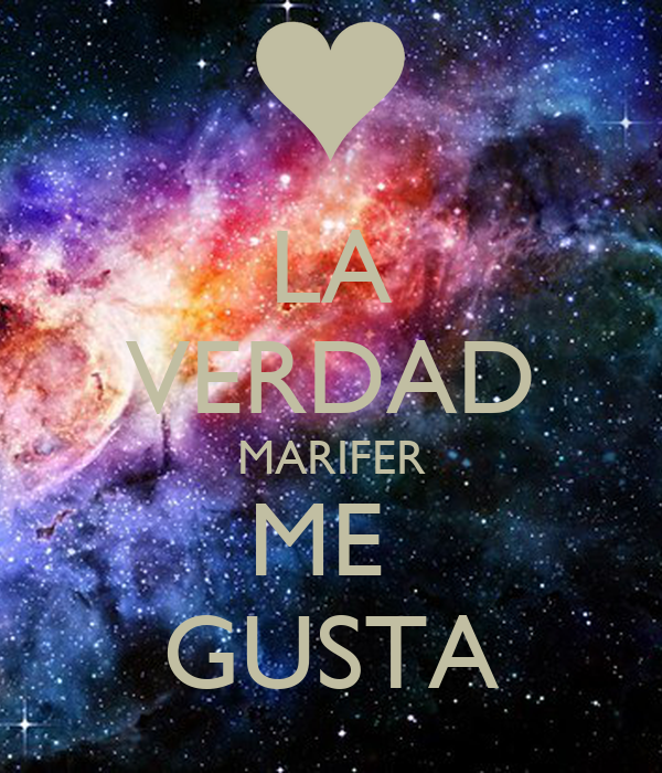 LA VERDAD MARIFER ME  GUSTA