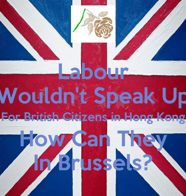 Labour Wouldn't Speak Up For British Citizens in Hong Kong How Can They In Brussels?
