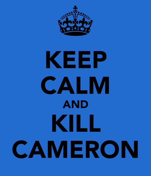 KEEP CALM AND KILL CAMERON