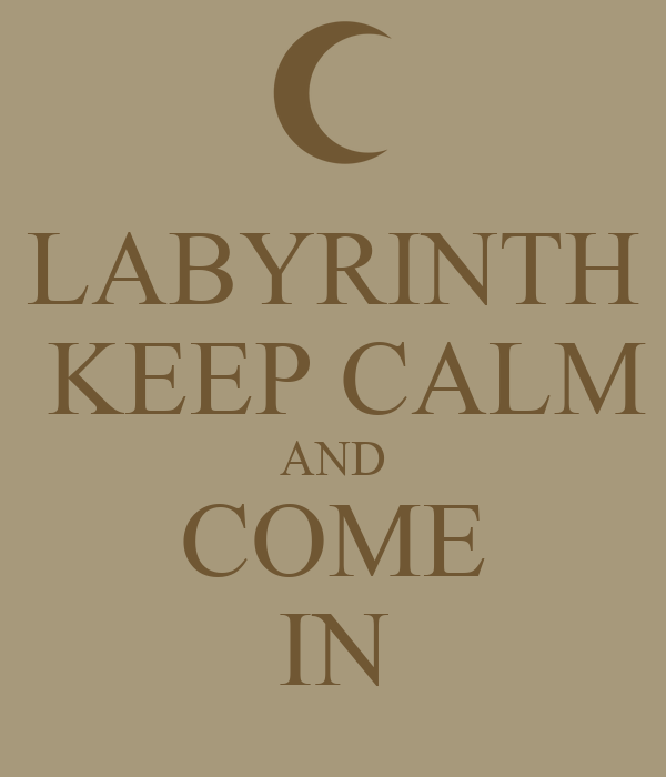 LABYRINTH  KEEP CALM AND COME IN