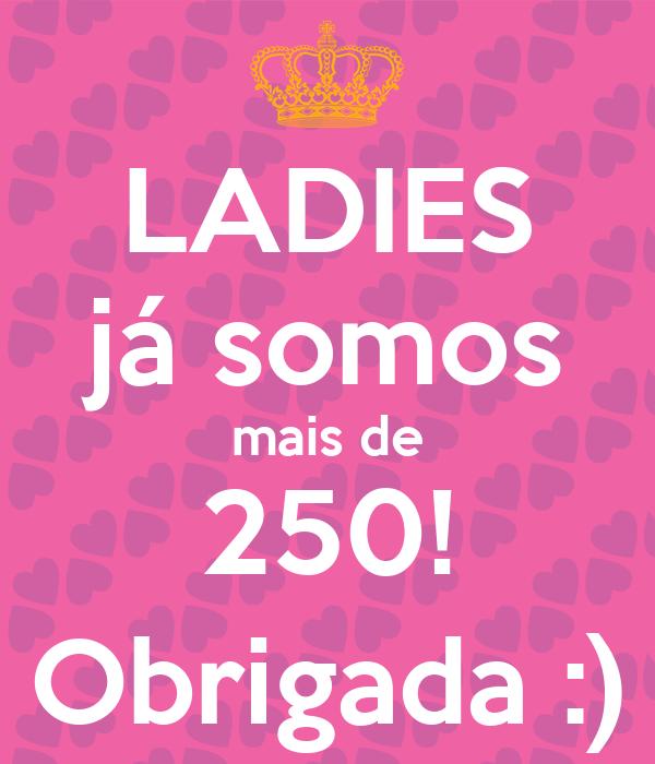 LADIES já somos mais de 250! Obrigada :)