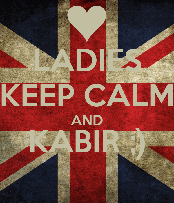 LADIES KEEP CALM AND KABIR ;)