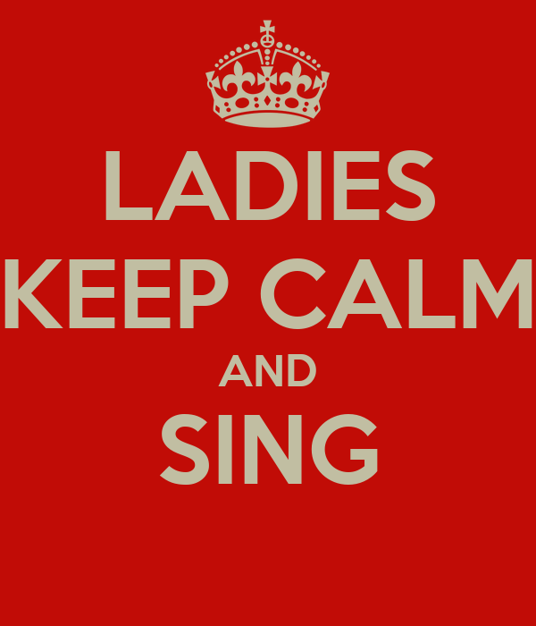 LADIES KEEP CALM AND SING