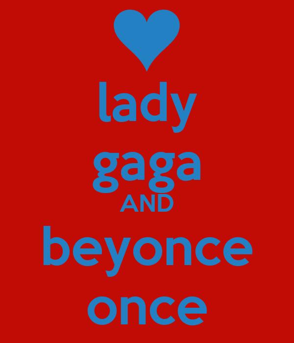 lady gaga AND beyonce once